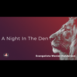 11/10/19 - A Night In the Den - Evangelista Wesley Henderson