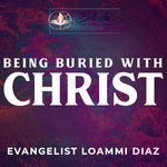 05/17/2020 - Being Buried With Christ - Evangelist Loammi Diaz