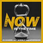 05/03/2020 - Now Is The Time - Evangelist Wesley Henderson