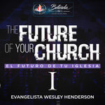 3/2/19 - The Future of Your Church - Pt.1 - Evangelista Wesley Henderson