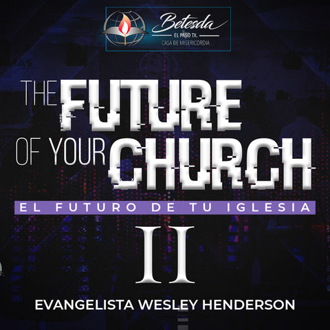 3/2/19 - The Future of Your Church - Pt.2 - Evangelista Wesley Henderson