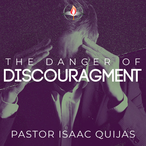 04/26/2020 - The Danger Of Discouragement - Pastor Isaac Quijas