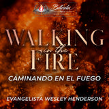 3/1/19 - Walking in the Fire - Evangelista Wesley Henderson