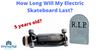 How Long Will My Electric Skateboard Last? Lifespan/Expectancy.
