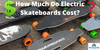 How Much Do Electric Skateboards Cost? 2020 Prices And Models!