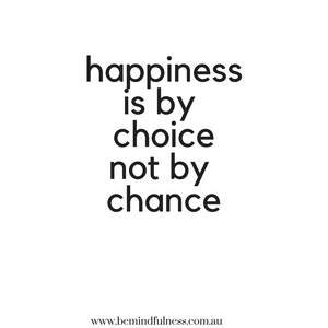 Happiness is by choice not by chance