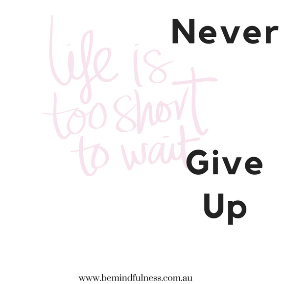 Life is too short. Never Give Up