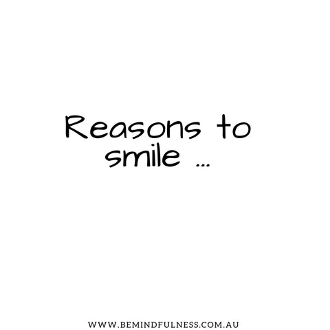 Reasons to Smile ...