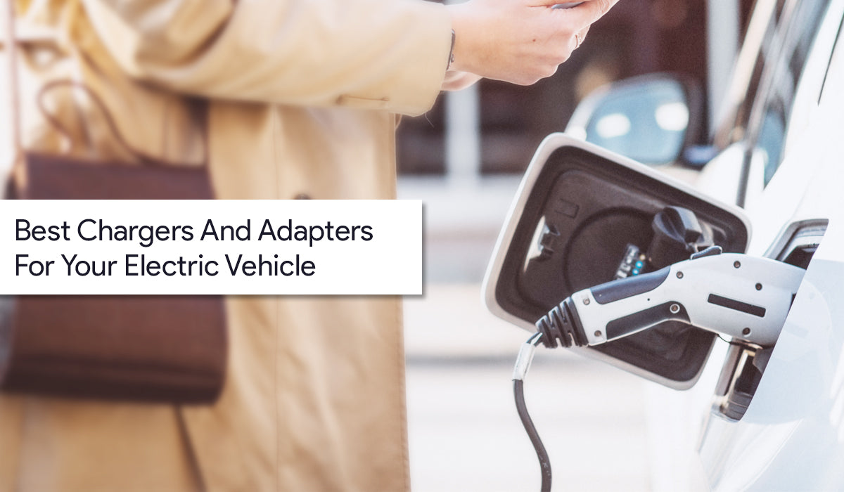 Best Chargers And Adapters For Your Electric Vehicle