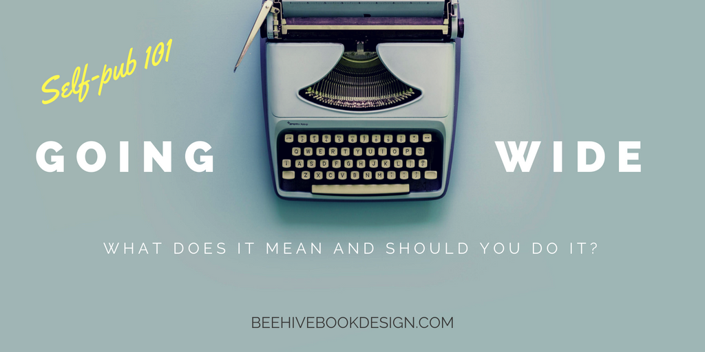 Self-Pub 101: Going Wide—What Does it Mean and Should You Do It?