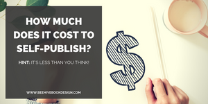 Self-Pub 101: How Much Does it Cost to Self-Publish?