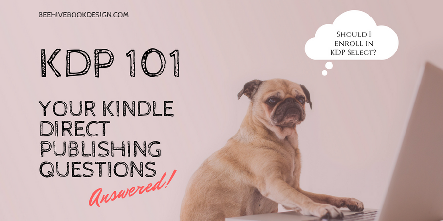 KDP 101: Your Kindle Direct Publishing Questions Answered