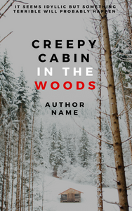 "Premade eBook cover reads ""Creepy Cabin in the Woods"" in bold black, white and red font over image of cabin in snowy woods."