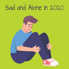 Millenials: Sad and Alone in 2020