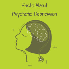Psychotic Depression: Top 10 Facts About This Ailment
