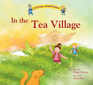 Cover of picture book 'Cultural Adventurers: In the Tea Village' by Dingli Stevens and Liang Kun