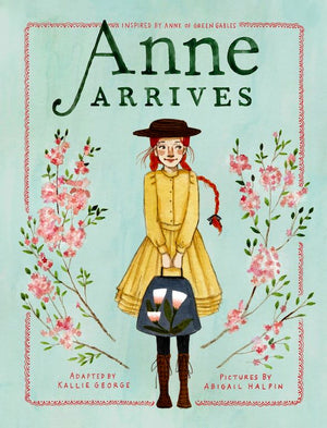 Cover of illustrated chapter book 'Anne Arrives' by Kallie George and Abigail Halpin, inspired by 'Anne of Green Gables' by L.M. Montgomery