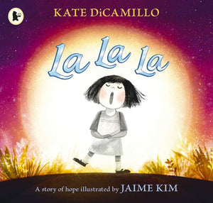 Cover of picture book 'La La La: A Story of Hope' by Kate DiCamillo and Jaime Kim