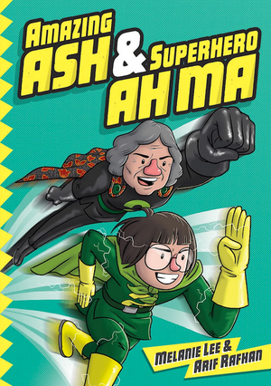 Cover of graphic novel 'Amazing Ash & Superhero Ah Ma' by Melanie Lee and Arif Rafhan