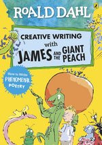 Creative Writing with James and the Giant Peach: How to Write Phenomenal Poetry (Roald Dahl Activity Book)
