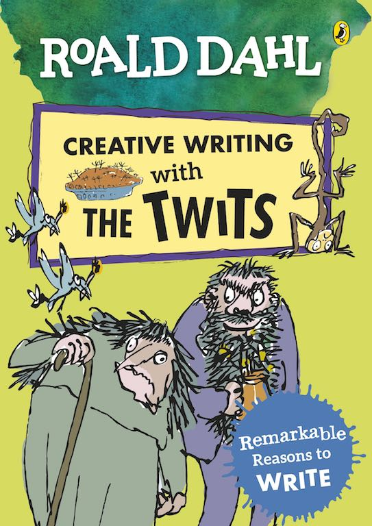Creative Writing with the Twits: Remarkable Reasons to Write (Roald Dahl Activity Book)