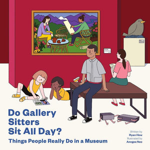 Cover of picture book 'Do Gallery Sitters Sit All Day? Things People Really Do in a Museum' by Ryan How and Anngee Neo