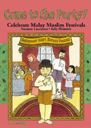 Cover of picture book 'Come to the Party: Celebrate Malay Muslim Festivals' by Suzanne Lauridsen and Sally Heinrich