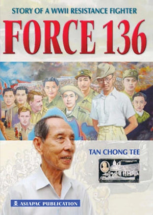 Cover of non-fiction book 'Force 136: Story of a WWII Resistance Fighter' by Tan Chong Tee