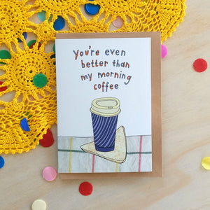 'You're even better than my morning coffee' Greeting Card