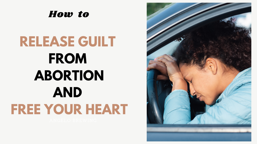 Release Guilt From Abortion