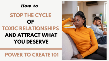 Stop The Cycle of Toxic Relationships