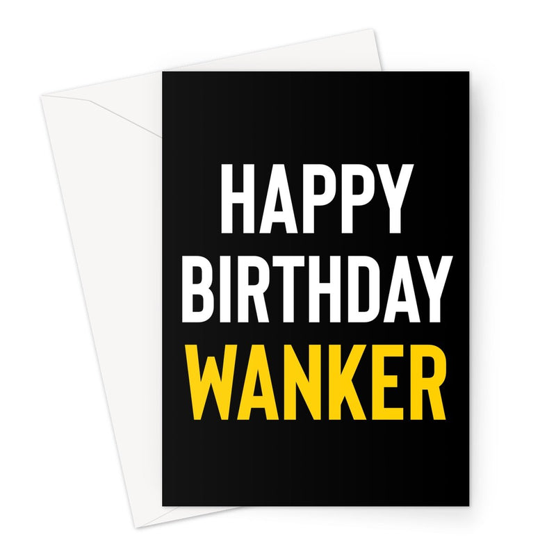 HAPPY BIRTHDAY WANKER