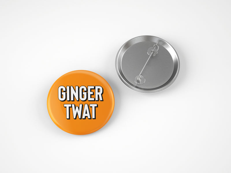 GINGER TWAT 58MM BADGE