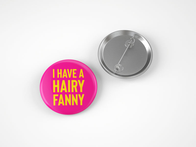 HAIRY FANNY 58MM BADGE