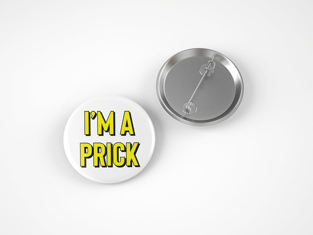 I'M A PRICK 58MM BADGE