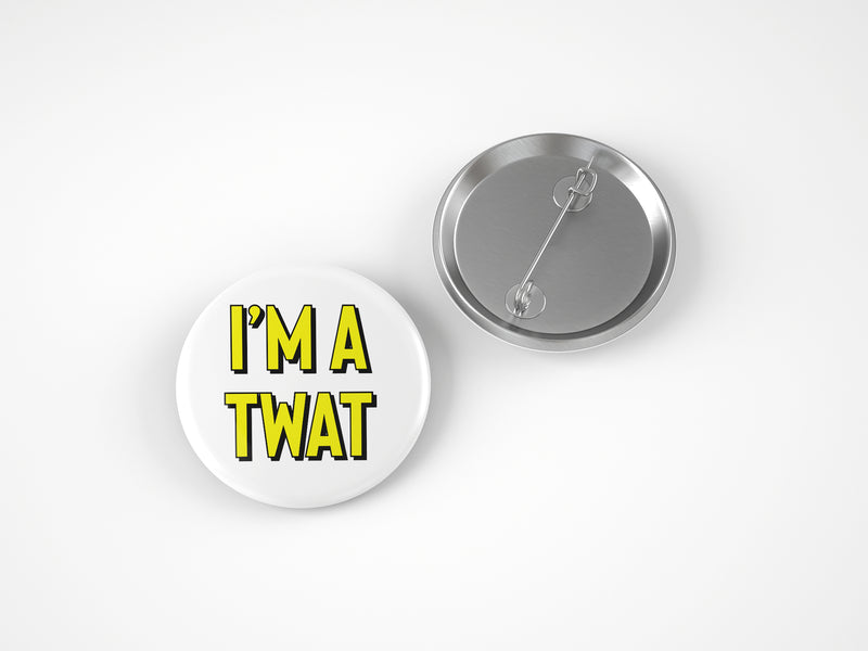 I'M A TWAT 58MM BADGE