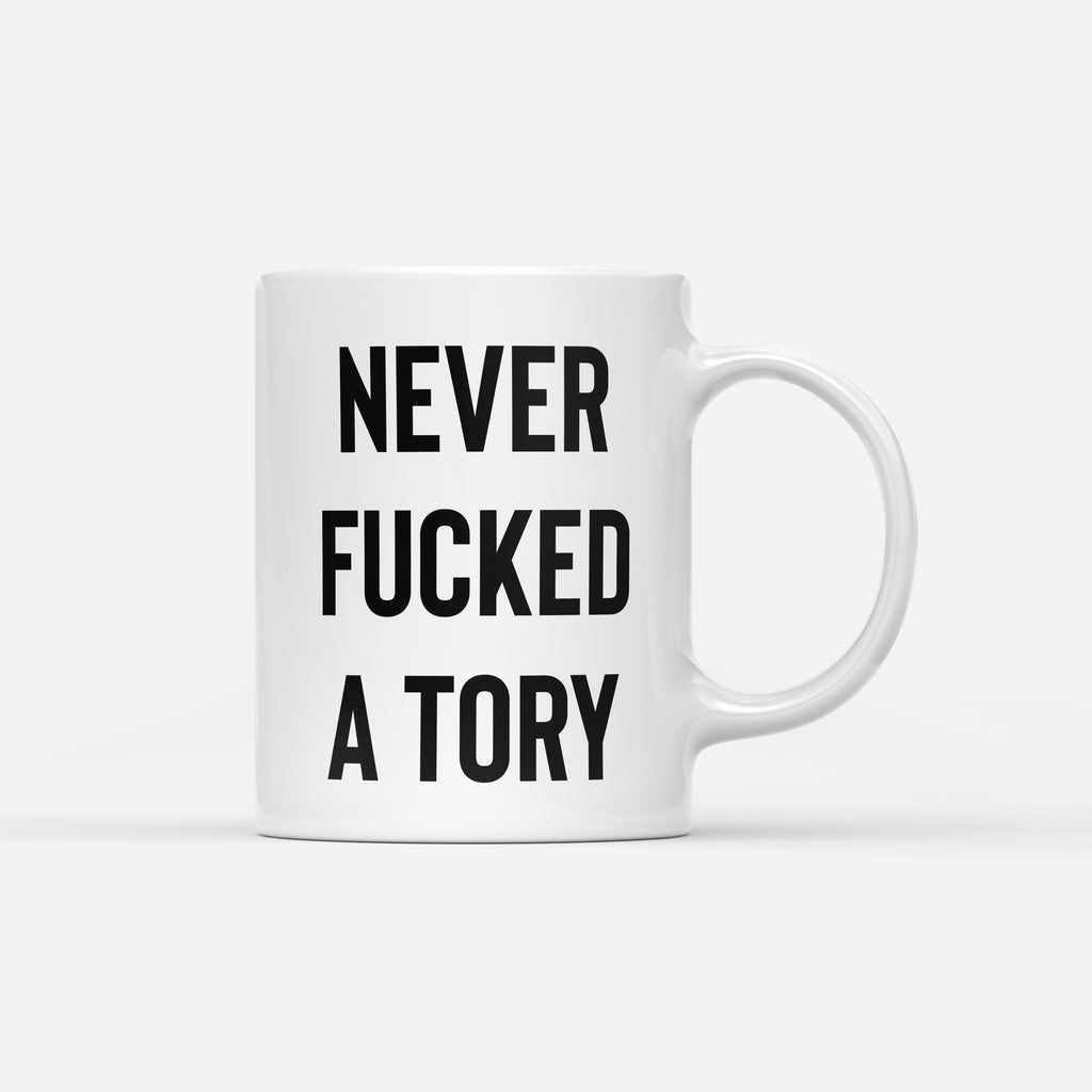 NEVER FUCKED A TORY