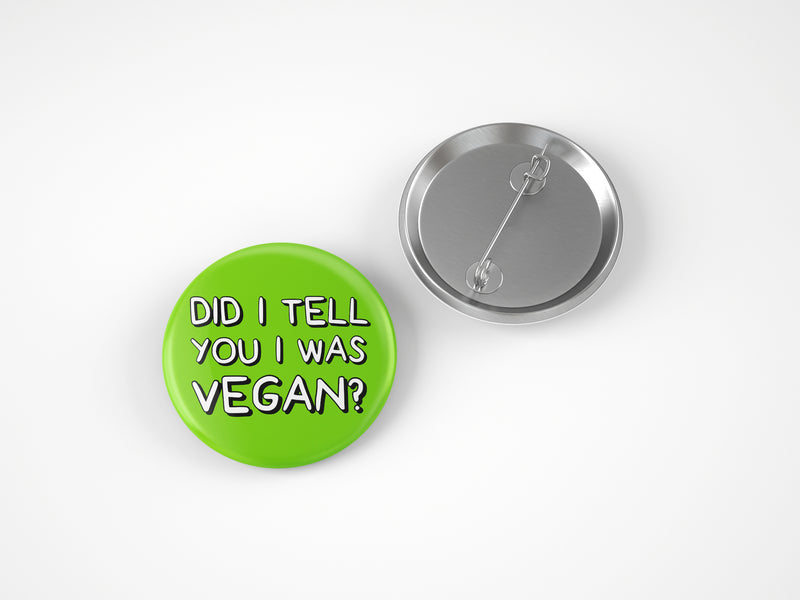 DID I TELL YOU I WAS VEGAN 58MM BADGE