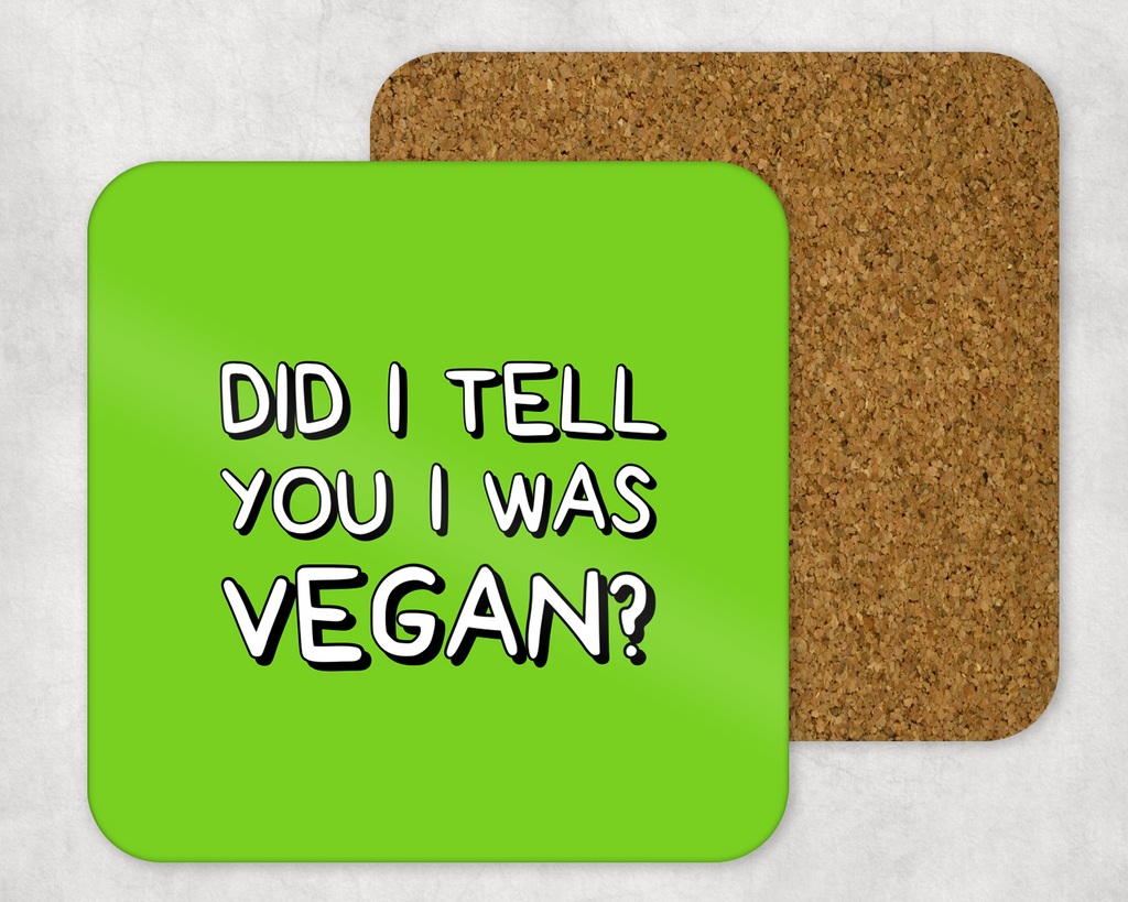 DID I TELL YOU I WAS VEGAN COASTER