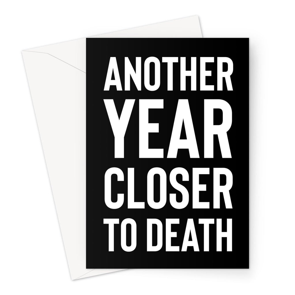 ANOTHER YEAR CLOSER TO DEATH