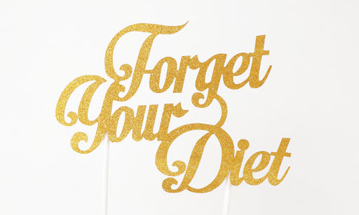 Forget Your Diet Cake Topper - Colette & Lola