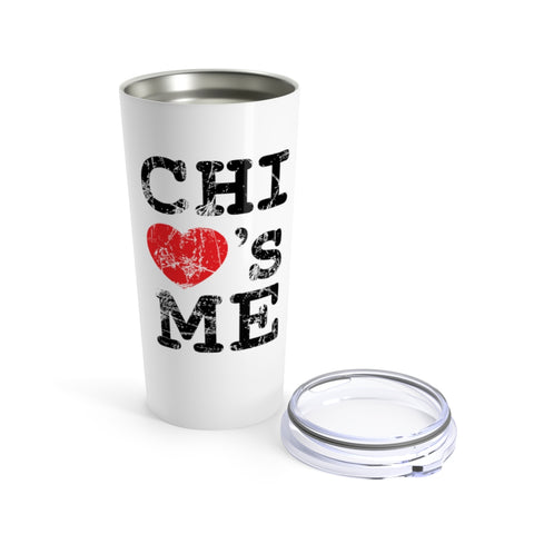 Chi Loves Me Tumbler 20oz