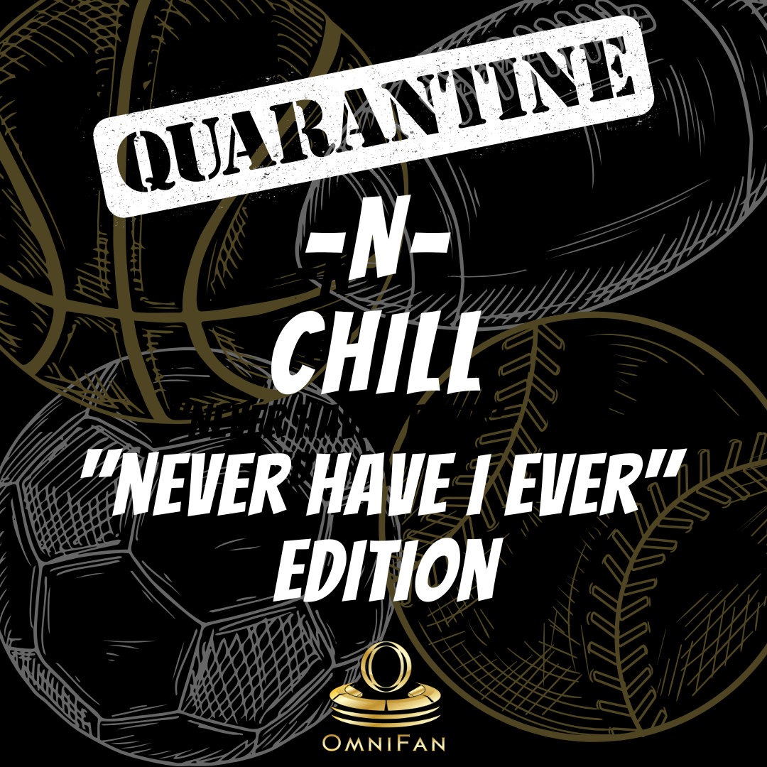 Quarantine -N- Chill: Never Have I Ever