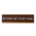 Bitches Get Stuff Done Nameplate by He Said, She Said