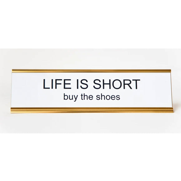 Life Is Short, Buy the Shoes Nameplate by He Said, She Said