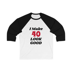 """I Make 40 Look Good"" 3/4 Sleeve Baseball Tee"