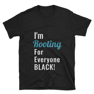 I'm ROOTING for everyone Black Unisex T-Shirt