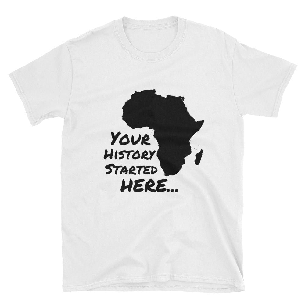 Your History Started Here Unisex T-Shirt