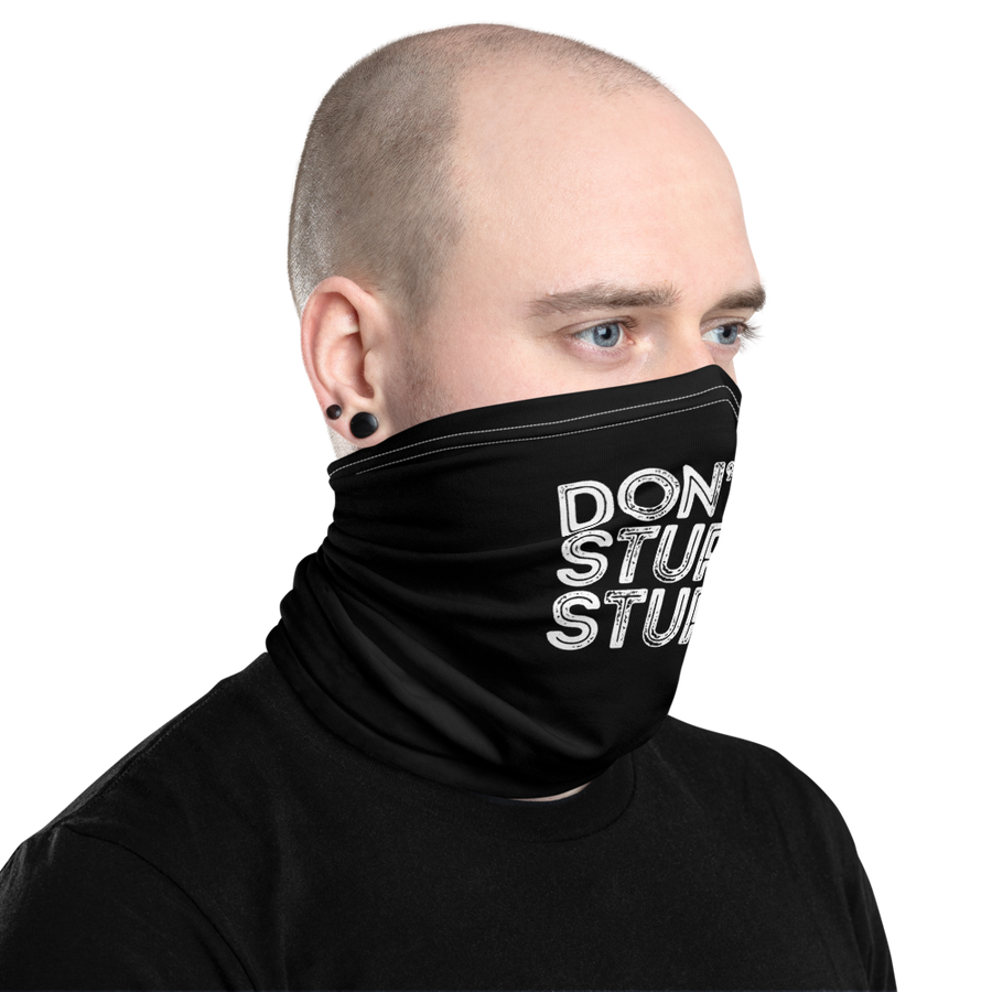 "Face Mask / Neck Gaiter- ""Don't Be Stupid, Stupid!"""