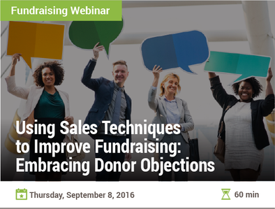 Using Sales Techniques to Improve Fundraising: Embracing Donor Objections